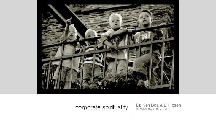 Dr. Ken Boa & Bill Ibsencorporate spirituality   ©2006 All Rights Reserved