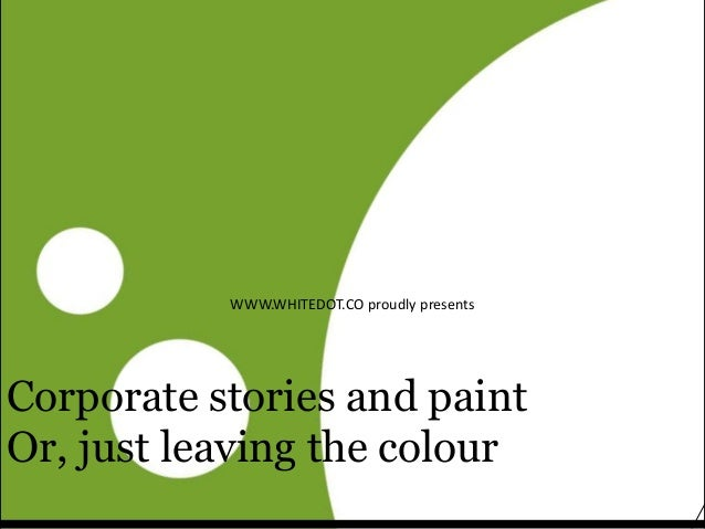 How paint dries (and what it has to do with your communications WWW.WHITEDOT.CO proudly presents Corporate stories and pai...