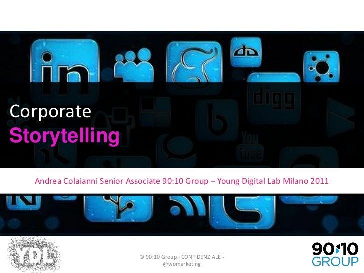 CorporateStorytelling  Andrea Colaianni Senior Associate 90:10 Group – Young Digital Lab Milano 2011                      ...