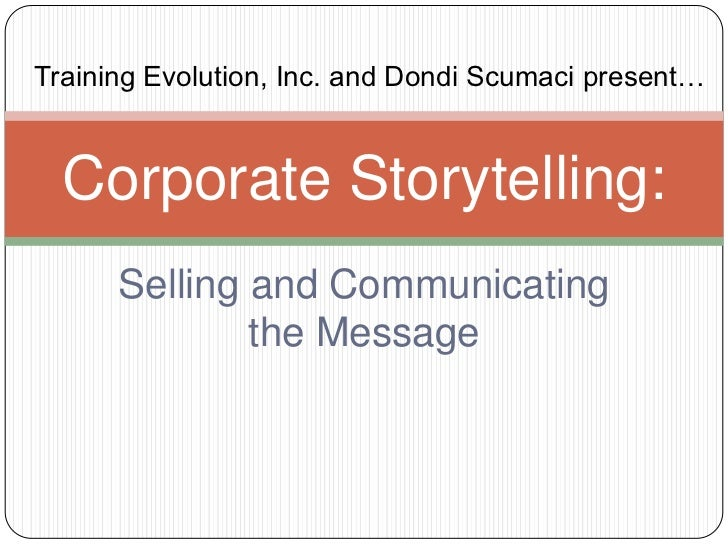 Selling and Communicating  the Message<br />Corporate Storytelling:<br />Training Evolution, Inc. and Dondi Scumaci presen...