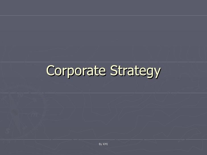 Corporate Strategy By KMI