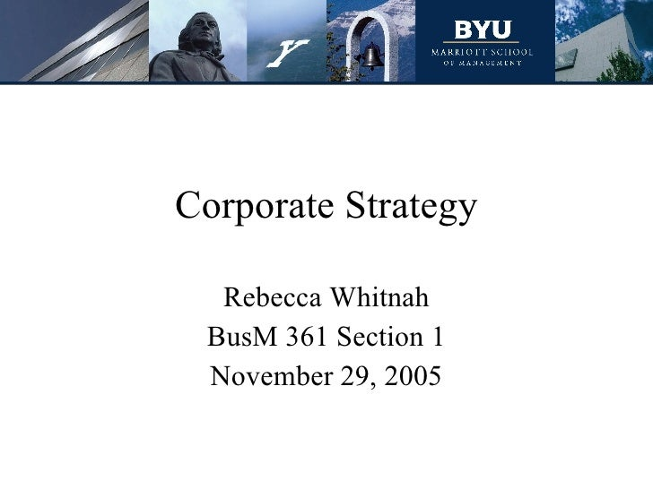 Corporate Strategy Rebecca Whitnah BusM 361 Section 1 November 29, 2005
