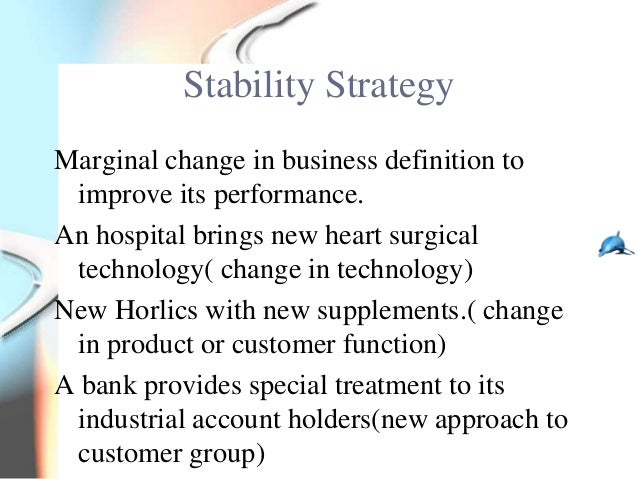 Stability StrategyMarginal change in business definition to improve its performance.An hospital brings new heart surgical ...