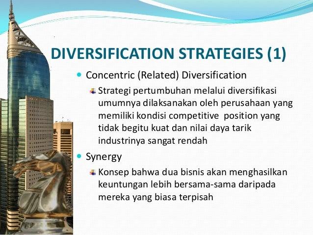 DIVERSIFICATION STRATEGIES (2)  Conglomerate (Unrelated) Diversification Diversifikasi ke industri lain terkait dengan si...
