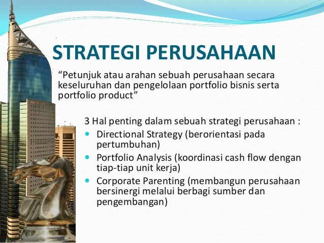 DIRECTIONAL STRATEGY  Growth Strategies Melakukan pengembangan dengan menambah/ ekspansi perusahaan  Stability Strategie...