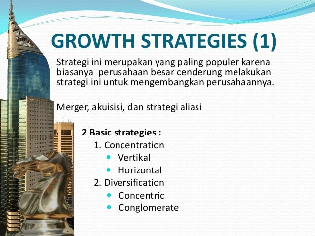 GROWTH STRATEGIES (2) Dari prespektif manajemen (tapi tidak termasuk pemegang saham), pertumbuhan sangat menarik untuk 2 a...