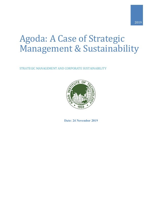 Date: 24 November 2019 2019 Agoda: A Case of Strategic Management & Sustainability STRATEGIC MANAGEMENT AND CORPORATE SUST...
