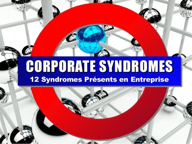 12 Syndromes Présents en Entreprise CORPORATE SYNDROMESCORPORATE SYNDROMES