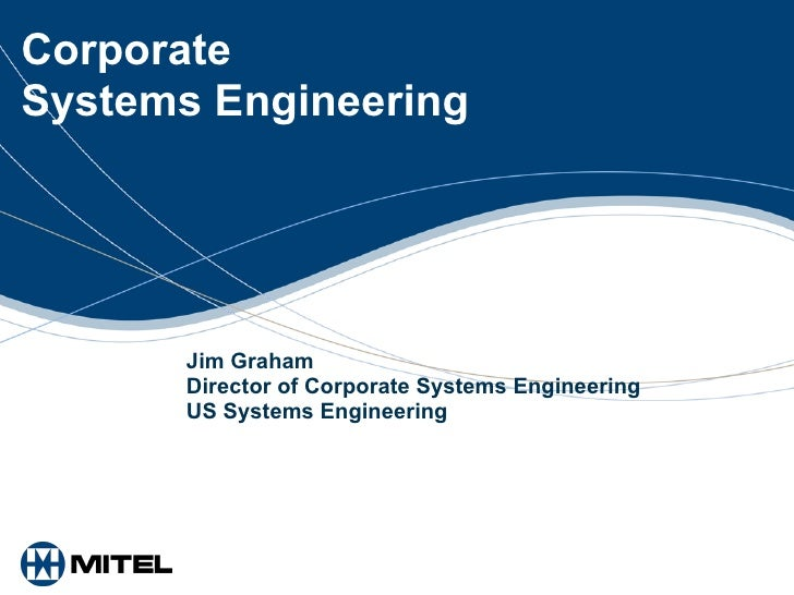 Corporate Systems Engineering Jim Graham Director of Corporate Systems Engineering US Systems Engineering