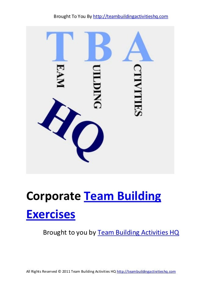 Brought To You By http://teambuildingactivitieshq.comCorporate Team BuildingExercises          Brought to you by Team Buil...