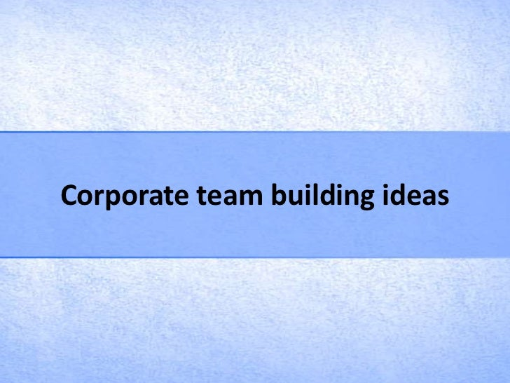 Corporate team building ideas