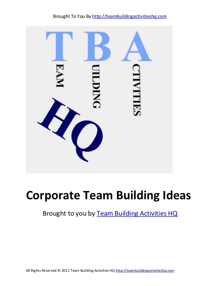Brought To You By http://teambuildingactivitieshq.comCorporate Team Building Ideas          Brought to you by Team Buildin...