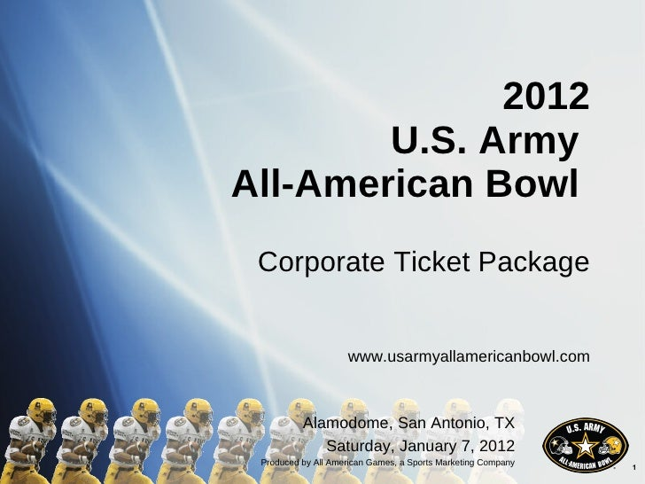 2012 U.S. Army  All-American Bowl  Corporate Ticket Package www.usarmyallamericanbowl.com Alamodome, San Antonio, TX Satur...