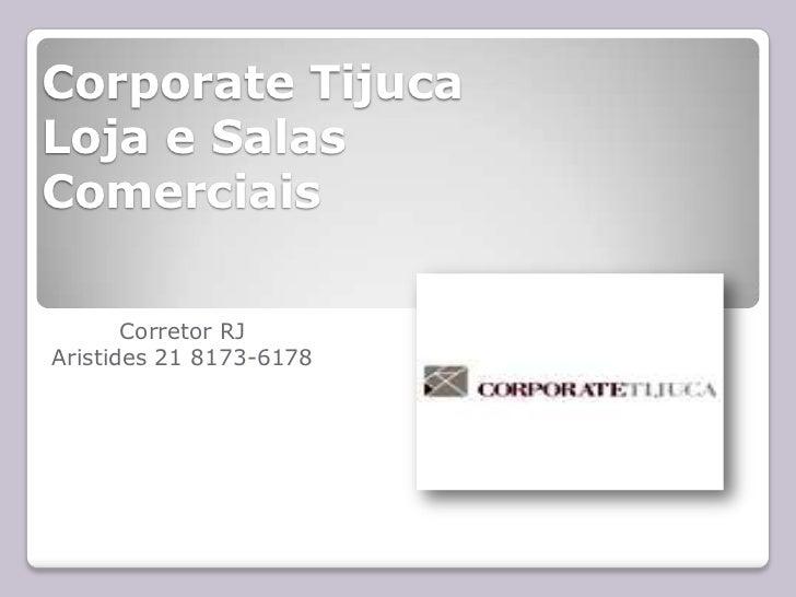 Corporate Tijuca  Loja e Salas Comerciais<br />Corretor RJ <br />Aristides 21 8173-6178<br />