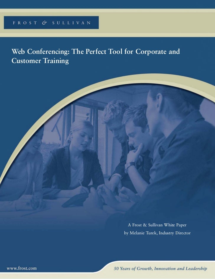 Web Conferencing: The Perfect Tool for Corporate andCustomer Training                                    A Frost & Sulliva...