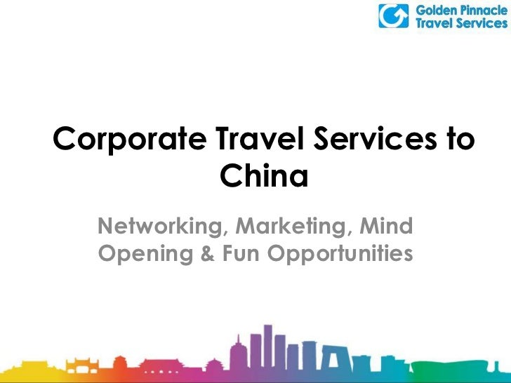 Corporate Travel Services to China<br />Networking, Marketing, Mind Opening & Fun Opportunities<br />