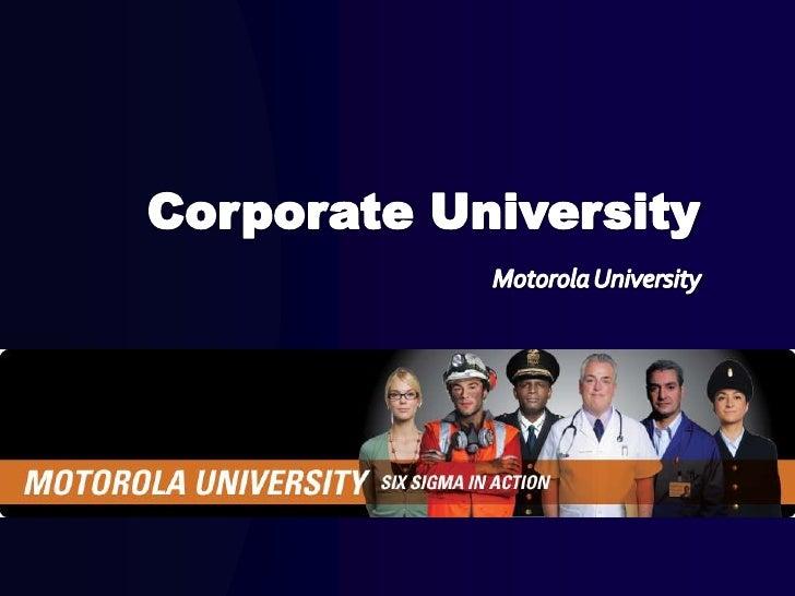 Corporate University<br />Motorola University<br />