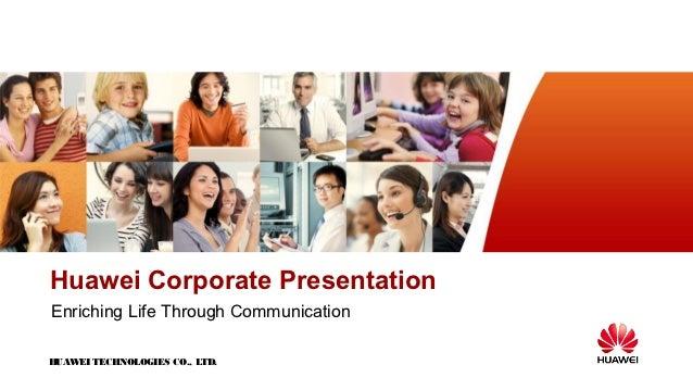 www.huawei.comHuawei Corporate PresentationEnriching Life Through CommunicationHUAW TECHNOLOGIES CO., LTD.    EI
