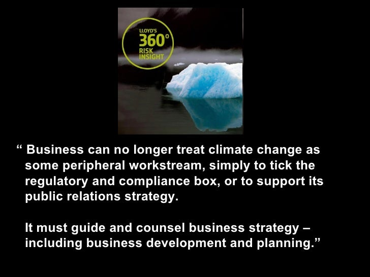 """""""  Business can no longer treat climate change as some peripheral workstream, simply to tick the regulatory and compliance..."""