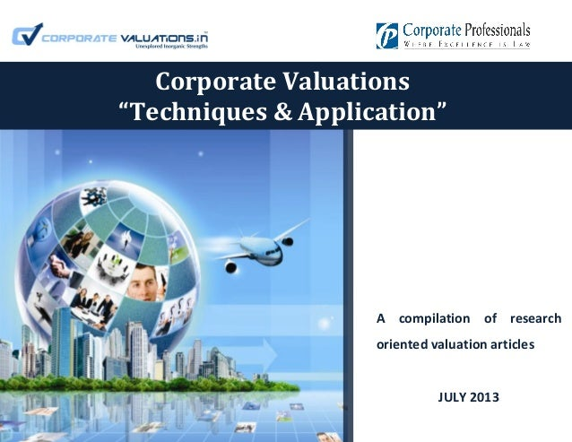 "A compilation of research oriented valuation articles JULY 2013 Corporate Valuations ""Techniques & Application"""