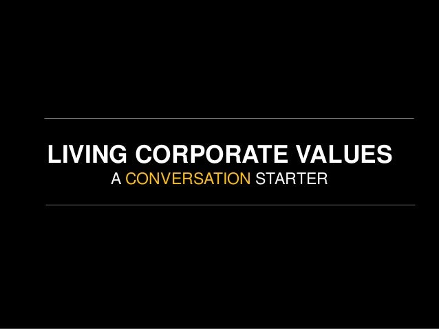 LIVING CORPORATE VALUES A CONVERSATION STARTER