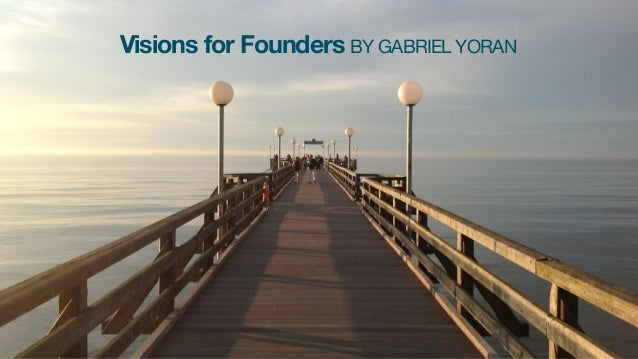 Visions for Founders BY GABRIEL YORAN