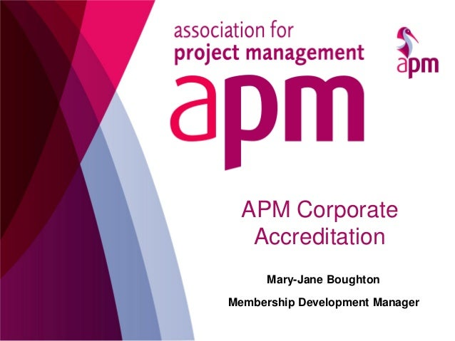 Mary-Jane Boughton Membership Development Manager APM Corporate Accreditation
