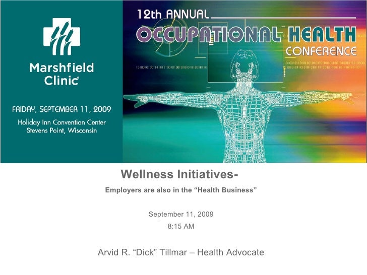 """Wellness Initiatives-  Employers are also in the """"Health Business"""" September 11, 2009 8:15 AM Arvid R. """"Dick"""" Tillmar – He..."""