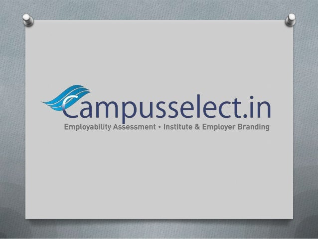 Brief about Campusselect.inCampusselect.in is an online platform for students andcorporate to connect for mutual benefit. ...