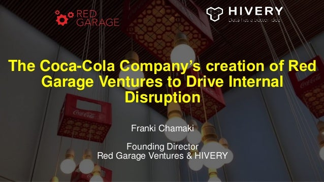The Coca-Cola Company's creation of Red Garage Ventures to Drive Internal Disruption Franki Chamaki Founding Director Red ...
