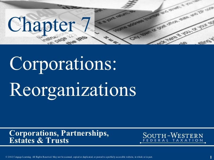 Chapter 7   Corporations:   Reorganizations   Corporations, Partnerships,   Estates & Trusts© 2012 Cengage Learning. All R...