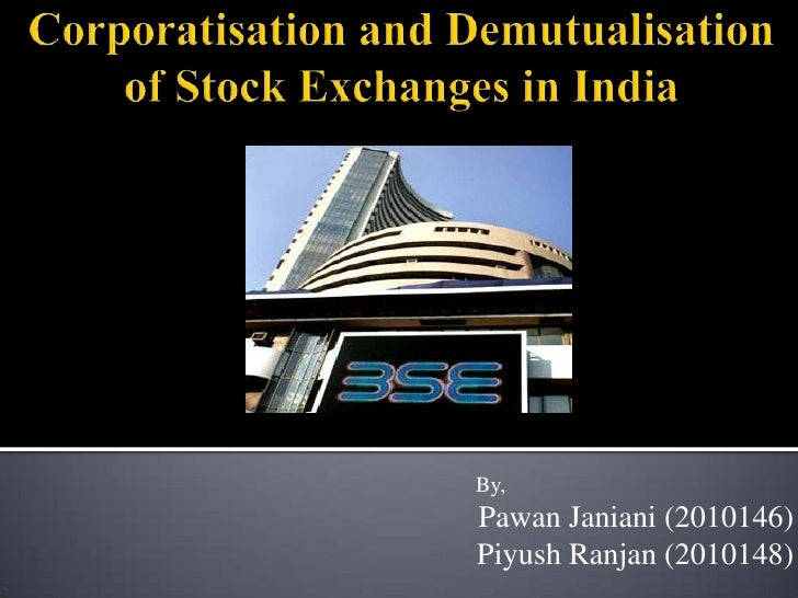 Corporatisation and Demutualisation of Stock Exchanges in India<br />                                                     ...
