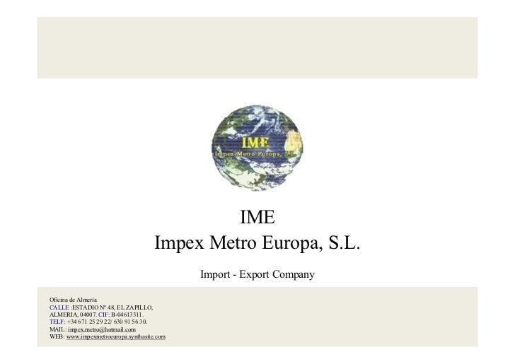 IME                                    Impex Metro Europa, S.L.                                           Import - Export ...