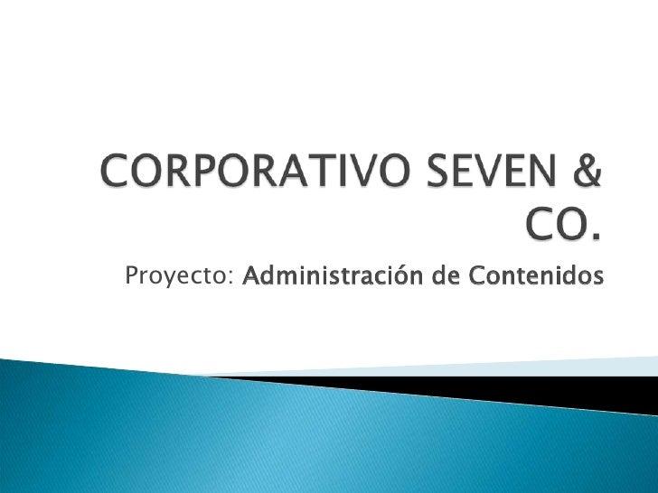 CORPORATIVO SEVEN & CO.<br />Proyecto: Administración de Contenidos <br />