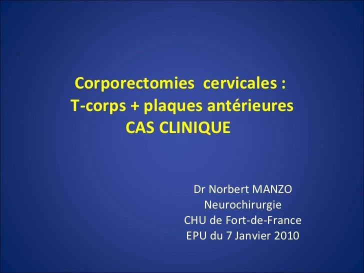 Corporectomies  cervicales :  T-corps + plaques antérieures CAS CLINIQUE  Dr Norbert MANZO Neurochirurgie CHU de Fort-de-F...