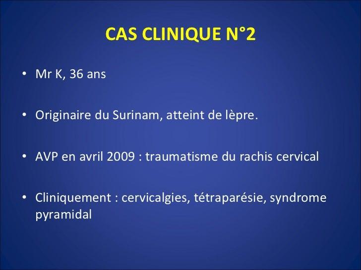 CAS CLINIQUE N°2 <ul><li>Mr K, 36 ans </li></ul><ul><li>Originaire du Surinam, atteint de lèpre. </li></ul><ul><li>AVP en ...