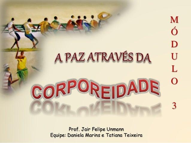 Prof. Jair Felipe Unmann  Equipe: Daniela Marins e Tatiana Teixeira  M  Ó  D  U  L  O  3