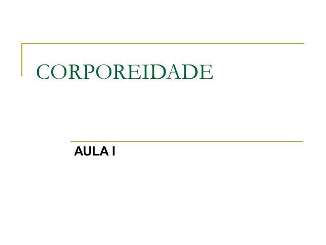 CORPOREIDADE AULA I