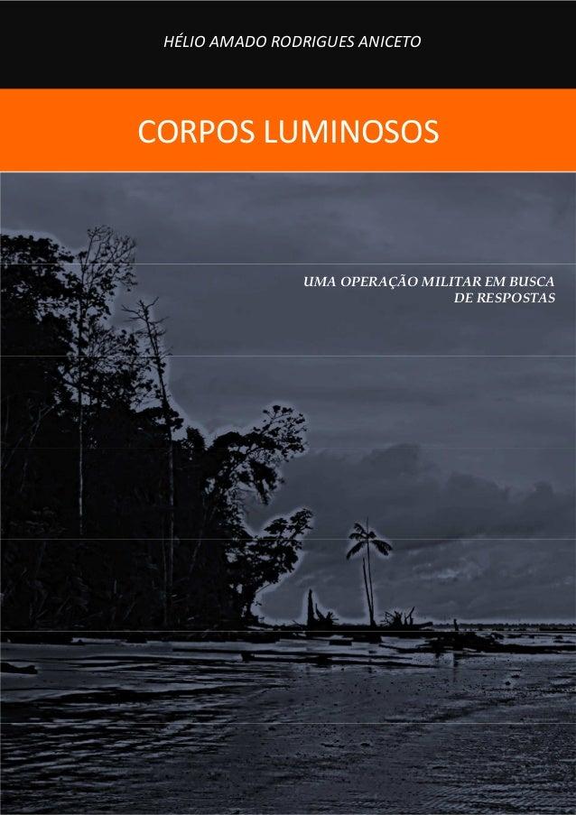 CORPOS LUMINOSOS HÉLIO AMADO RODRIGUES ANICETO UMA OPERAÇÃO MILITAR EM BUSCA DE RESPOSTAS