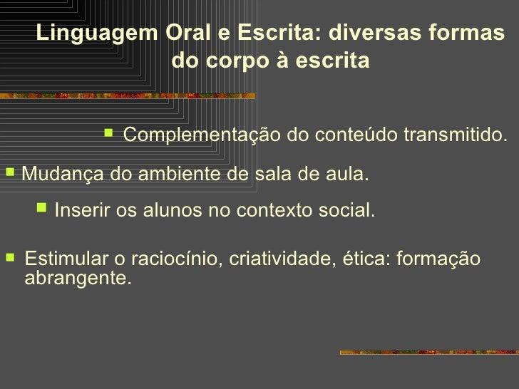 Linguagem Oral e Escrita: diversas formas                do corpo à escrita                    Complementação do conteúdo...