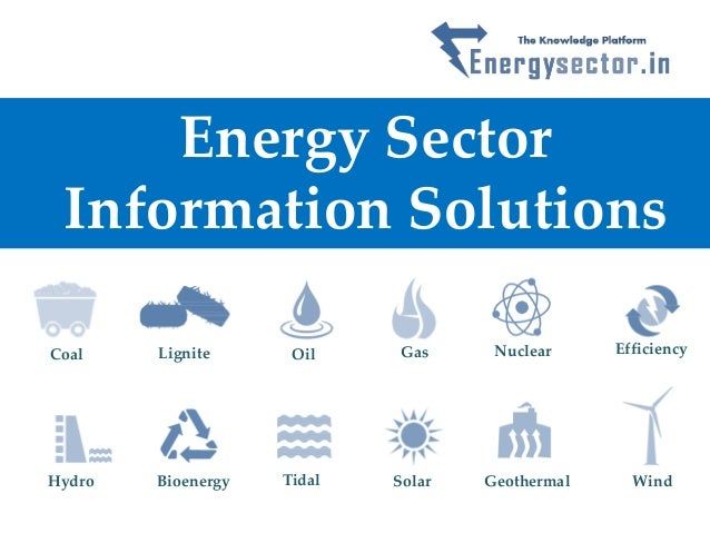 Energy Sector Information Solutions Coal Lignite Oil Gas Nuclear Efficiency Hydro Bioenergy Tidal Solar Geothermal Wind