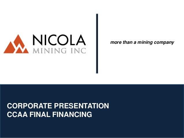 more than a mining company CORPORATE PRESENTATION CCAA FINAL FINANCING