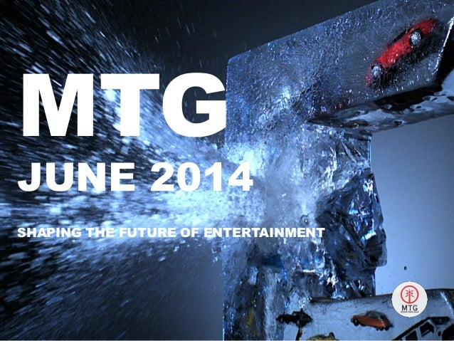 MTG JUNE 2014 SHAPING THE FUTURE OF ENTERTAINMENT