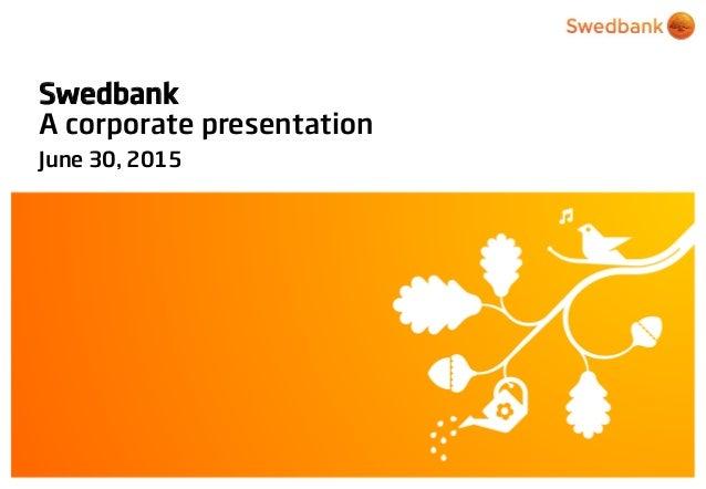 © Swedbank Swedbank A corporate presentation June 30, 2015