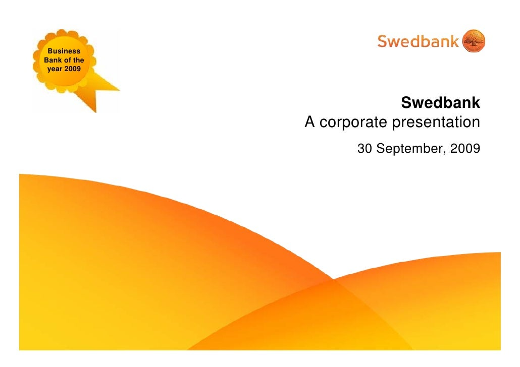Business Bank of the  year 2009                               Swedbank               A corporate presentation             ...