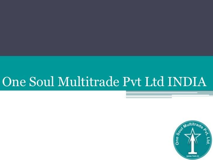 One Soul Multitrade Pvt Ltd INDIA<br />
