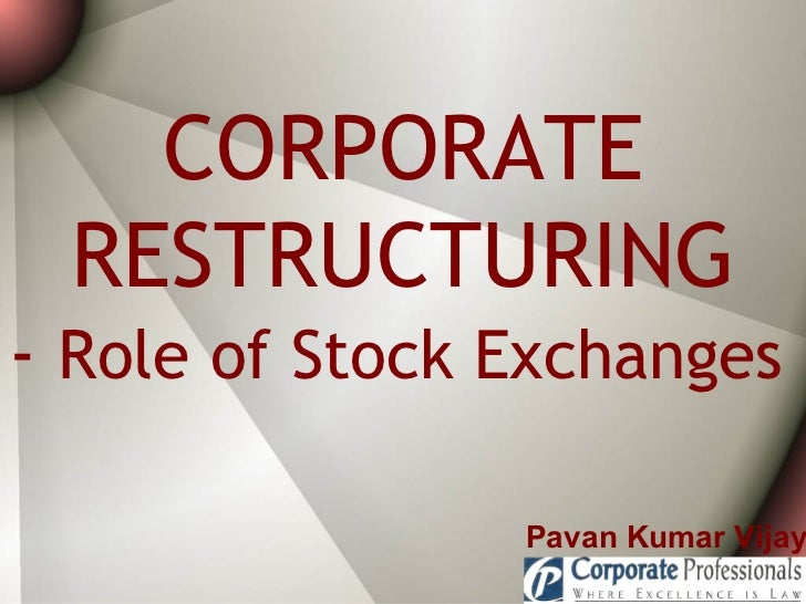 CORPORATE RESTRUCTURING -  Role of Stock Exchanges   Pavan Kumar Vijay