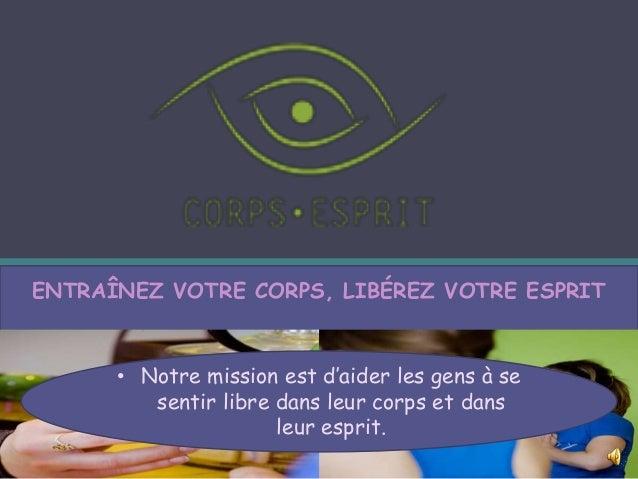 ENTRAÎNEZ VOTRE CORPS, LIBÉREZ VOTRE ESPRIT • Notre mission est d'aider les gens à se sentir libre dans leur corps et dans...