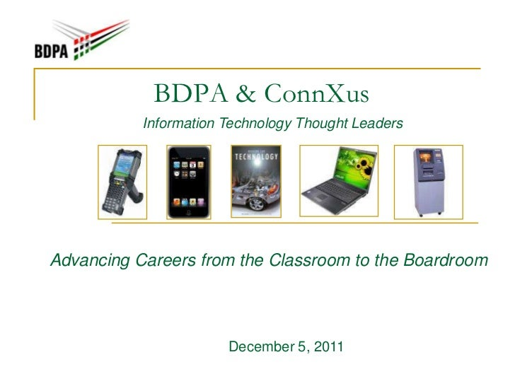 BDPA & ConnXus           Information Technology Thought LeadersAdvancing Careers from the Classroom to the Boardroom      ...