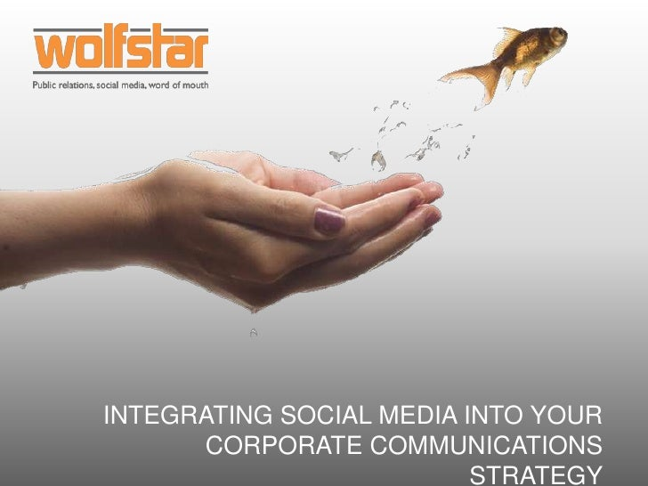 Integrating social media into yourcorporate communications strategy<br />